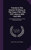 Travels in the Interior of Africa, in the Years 1795, 1796, 1797, Also in 1805 and 1806