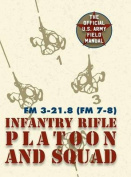 Field Manual FM 3-21.8 (FM 7-8) the Infantry Rifle Platoon and Squad March 2007
