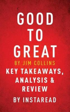 Good to Great by Jim Collins - Key Takeaways, Analysis & Review