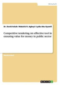 Competitive Tendering. an Effective Tool in Ensuring Value for Money in Public Sector [GER]