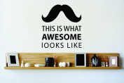 Design with Vinyl Cont 200 2 Decor Item This is What Awesome Looks Like Moustache Stache Living Room Mural Wall Decal Sti