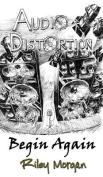 Audio Distortion: Begin Again