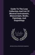 Guide to the Loan Collection and List of Musical Instruments, Manuscripts, Books, Paintings, and Engravings
