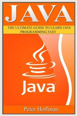 Java: The Ultimate Guide to Learn Java and Python Programming (Programming, Java, Database, Java for Dummies, Coding Books, Java Programming)