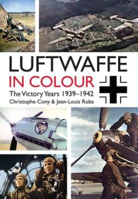 Luftwaffe in Colour. Volume 1: The Victory Years, 1939 1942