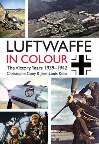 Luftwaffe in Colour. Volume 1: The Victory Years, 1939 1942 by Christophe Cony.