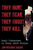 They Hurt, They Scar, They Shoot, They Kill