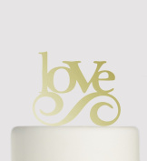 Birthday or Wedding Acrylic Cake Topper - Love - Acrylic Cake Topper - Gold Mirror