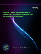 Genetic Testing for Developmental Disabilities, Intellectual Disability, and Autism Spectrum Disorder - Technical Brief Number 23