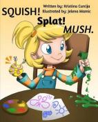 Squish! Splat! Mush.