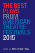 The Best Plays from American Theatre Festivals 2015