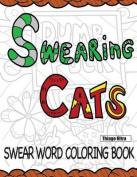 Swearing Cats: A Swear Word Coloring Book Featuring Hilarious Cats