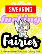 Swearing Fairies: A Hilarious Swear Word Adult Coloring Book