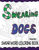 Swearing Dogs - Swear Word Coloring Book for Adults