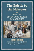 The Epistle to the Hebrews and the Seven Core Beliefs of Catholics