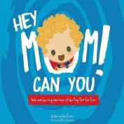 Hey Mom Can You (Hey Mom!)