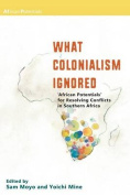 What Colonialism Ignored. 'African Potentials' for Resolving Conflicts in Southern Africa