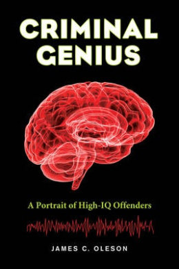 Criminal Genius: A Portrait of High-IQ Offenders