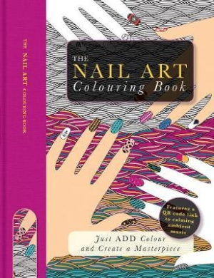 The Nail Art Colouring Book: Just Add Colour and Create a Masterpiece