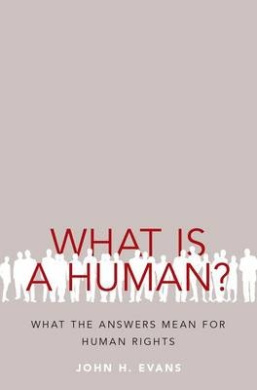 What Is a Human?: What the Answers Mean for Human Rights