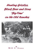 "Hunting Grizzlys, Black Bear and Lions ""Big-Time"" on the Old Ranches"