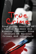 True Crime: True Crime Stories of Famous Murders and Missing Persons