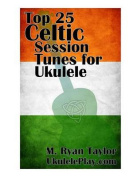 Top 25 Celtic Session Tunes for Ukulele