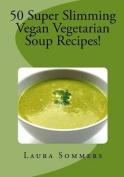 Super Slimming Vegan Soup Recipes!