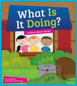 What Is It Doing? A Book about Verbs (Say What?
