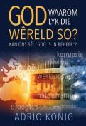 God, Waarom Lyk Die Wereld So? [AFR]