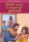 Jesus Maak 'N Dogtertjie Gesond [AFR]