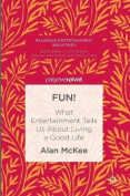 Fun!: What Entertainment Tells Us About Living a Good Life