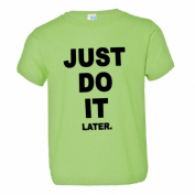 Toddler Just Do It Later Procrastinate Now Soft-Style High Quality Tee