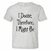 Toddler I Doubt Therefore I Might Be Philosophical Soft-Style High Quality Tee