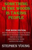 Something in the Woods Is Taking People - Five Book Series.