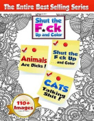 Shut the F*ck Up and Color (Volumes 1, 2 & 3 of the Adult Coloring Book Series)  : The Swear Word, Curse Word & Profanity Adult Coloring Book Series