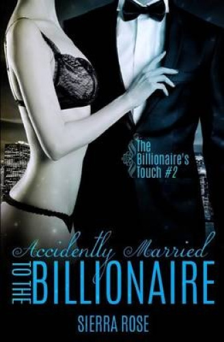 Accidentally Married to the Billionaire - Part 2 by Sierra Rose.