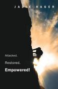 Attacked. Restored. Empowered!