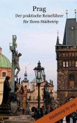 Prag - Der Praktische Reisefuhrer Fur Ihren Stadtetrip [GER]