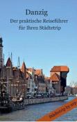Danzig - Der Praktische Reisefuhrer Fur Ihren Stadtetrip [GER]