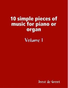 10 Simple Pieces of Music for Piano or Organ Volume 1