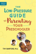 The Low-Pressure Guide to Parenting Your Preschooler