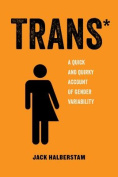Trans: A Quick and Quirky Account of Gender Variability (American Studies Now