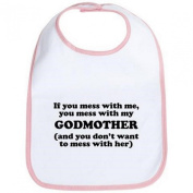 A Unisex Baby Feeding Bib With the wording If you mess with me, you mess with my GODMOTHER (and you don't want to mess with her) Pink From our Baby Clothing range. A unique Birthday , Christening or Christmas stocking filler gift idea for boy or girl b ..