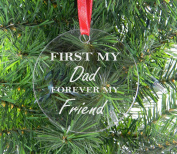 First My Dad Forever My Friend - Clear Acrylic Christmas Ornament - Great Gift for Father's Day, Birthday, or Christmas Gift for Dad, Grandpa, Grandfather, Papa, Husband