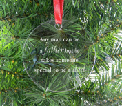 Any man can be a father but it takes someone special to be a dad - Clear Acrylic Christmas Ornament - Gift for Father's Day, Birthday, or Christmas Gift for Dad, Grandpa, Grandfather, Papa, Husband