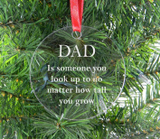 Dad is someone you look up to no matter how tall you grow - Clear Acrylic Christmas Ornament - Great Gift for Father's Day, Birthday, or Christmas Gift for Dad, Grandpa, Grandfather, Papa, Husband