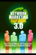 Network Marketing Survival 3.0 - the Third Wave of Network Marketing's Hottest Book
