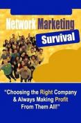 Network Marketing Survival - Choosing the Right Company & Always Making Profit from Them All!