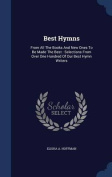 Best Hymns: From All the Books and New Ones to Be Made the Best